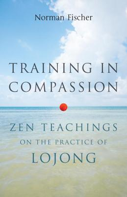 Training in Compassion: Zen Teachings on the Practice of Lojong - Fischer, Norman (Read by)