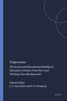 Trajectories: The Social and Educational Mobility of Education Scholars from Poor and Working Class Backgrounds - Van Galen, Jane A, and Dempsey, Van O
