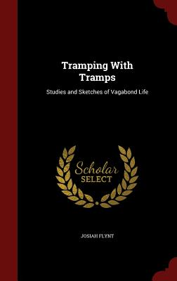 Tramping with Tramps: Studies and Sketches of Vagabond Life - Flynt, Josiah