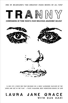 Tranny: Confessions of Punk Rock's Most Infamous Anarchist Sellout - Grace, Laura Jane, and Ozzi, Dan