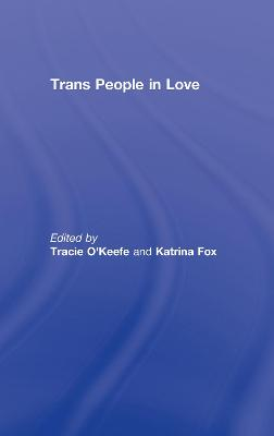 Trans People in Love - O'Keefe, Tracie (Editor), and Fox, Katrina (Editor)
