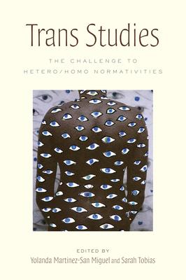 Trans Studies: The Challenge to Hetero/Homo Normativities - Miguel, Yolanda Martínez-San (Editor)