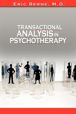 Transactional Analysis in Psychotherapy - Berne, Eric, M.D.