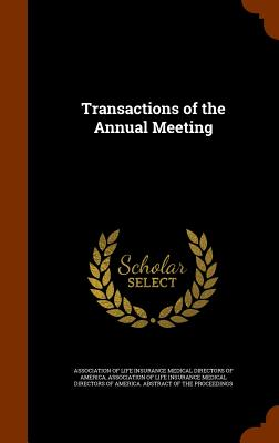 Transactions of the Annual Meeting - Association of Life Insurance Medical Di (Creator)