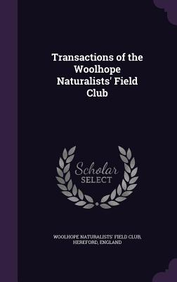Transactions of the Woolhope Naturalists' Field Club - Woolhope Naturalists' Field Club, Herefo (Creator)