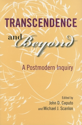 Transcendence and Beyond: A Postmodern Inquiry - Caputo, John D (Editor), and Scanlon, Michael J (Editor)