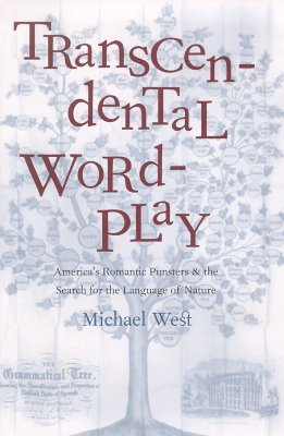 Transcendental Wordplay: America's Romantic Punsters and the Search for the Language of Nature - West, Michael