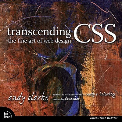 Transcending CSS: The Fine Art of Web Design - Clarke, Andy, and Holzschlag, Molly E (Editor)