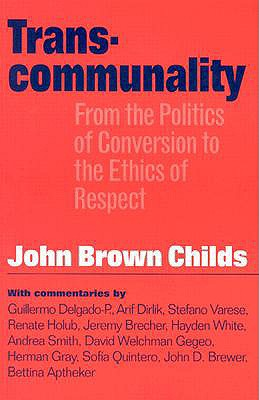 Transcommunality: From the Politics of Conversion to the Ethics of Respect - Childs, John Brown