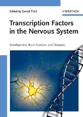 Transcription Factors in the Nervous System: Development, Brain Function, and Diseases - Thiel, Gerald (Editor)