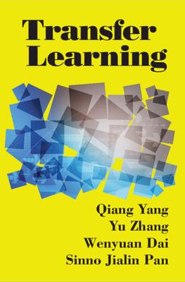 Transfer Learning - Yang, Qiang, and Zhang, Yu, and Dai, Wenyuan