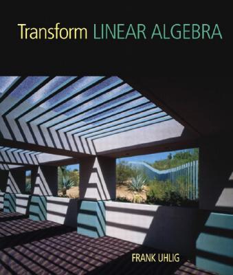 Transform Linear Algebra - Uhlig, Frank