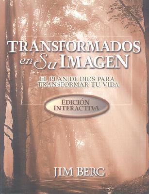 Transformados en su Imagen: El Plan de Dios Para Transformar Tu Vida - Berg, Jim