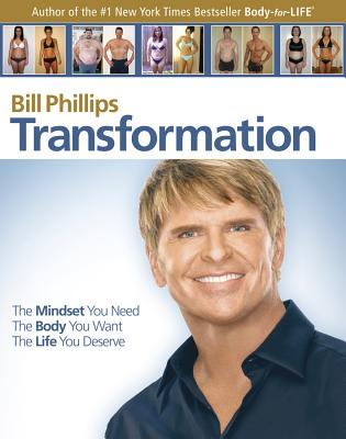 Transformation: The Mindset You Need. the Body You Want. the Life You Deserve - Phillips, Bill