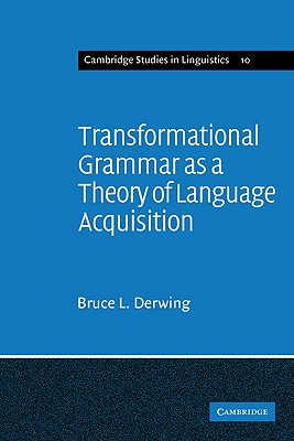 Transformational Grammar as a Theory of Language Acquisition: A Study in the Empirical Conceptual and Methodological Foundations of Contemporary Lingu - Derwing, Bruce L