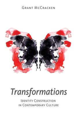 Transformations: Identity Construction in Contemporary Culture - McCracken, Grant David