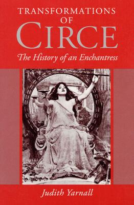 Transformations of Circe: The History of an Enchantress - Yarnall, Judith