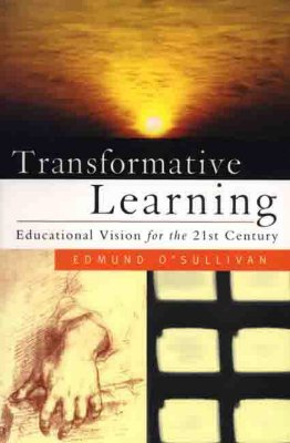 Transformative Learning: Educational Vision for the 21st Century - O'Sullivan, Edmund