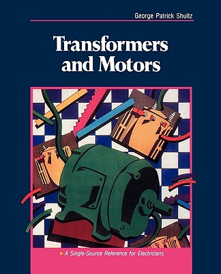 Transformers and Motors - Schultz, George Patrick, and Shultz, George Patrick