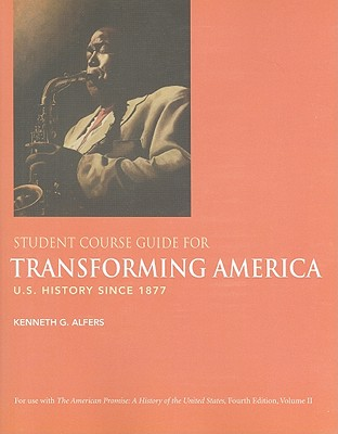 Transforming America Student Course Guide: U.S. History Since 1877 - Alfers, Kenneth G