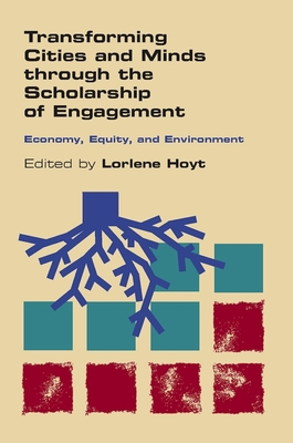 Transforming Cities and Minds Through the Scholarship of Engagement: Economy, Equity, and Environment - Hoyt, Lorlene (Editor)