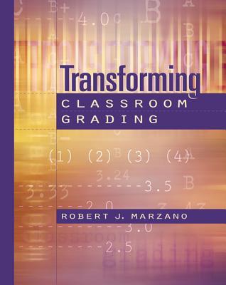 Transforming Classroom Grading - Marzano, Robert J, Dr.