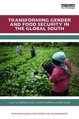 Transforming Gender and Food Security in the Global South - Njuki, Jemimah (Editor), and Parkins, John R. (Editor), and Kaler, Amy (Editor)