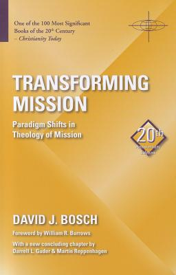 Transforming Mission: Paradigm Shifts in Theology of Mission - Bosch, David J, and Burrows, William R (Foreword by), and Guder, Darrell L (Contributions by)