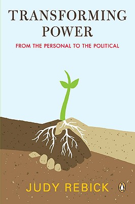 Transforming Power: From the Personal to the Political - Rebick, Judy