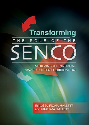 Transforming the Role of the SENCo: Achieving the National Awardfor SEN Coordination - Hallett, Fiona (Editor)