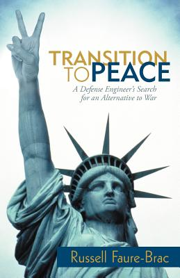 Transition to Peace: A Defense Engineer's Search for an Alternative to War - Faure-Brac, Russell