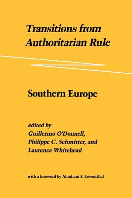 Transitions from Authoritarian Rule: Southern Europe - O'Donnell, Guillermo, and Schmitter, Philippe C, and Whitehead, Laurence
