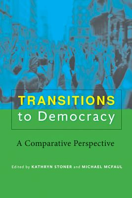 Transitions to Democracy: A Comparative Perspective - Stoner, Kathryn (Editor), and McFaul, Michael, Professor, PhD (Editor)