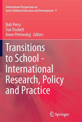 Transitions to School - International Research, Policy and Practice - Perry, Bob (Editor), and Dockett, Sue (Editor), and Petriwskyj, Anne (Editor)