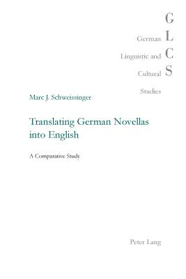 Translating German Novellas Into English: A Comparative Study - Schweissinger, Marc J
