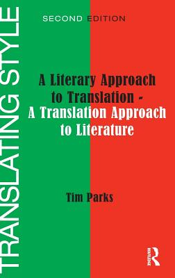 Translating Style: A Literary Approach to Translation - A Translation Approach to Literature - Parks, Tim