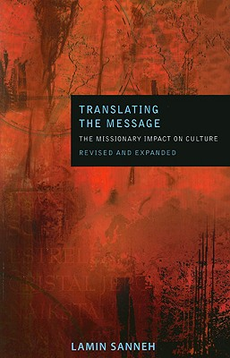 Translating the Message: The Missionary Impact on Culture - Sanneh, Lamin
