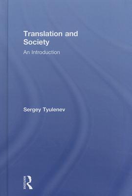 Translation and Society: An Introduction - Tyulenev, Sergey