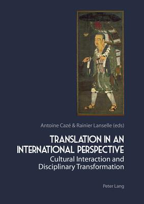 Translation in an International Perspective: Cultural Interaction and Disciplinary Transformation - Lanselle, Rainier (Editor), and Caze, Antoine (Editor)
