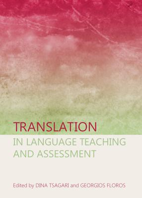 Translation in Language Teaching and Assessment - Floros, Georgios (Editor), and Tsagari, Dina (Editor)