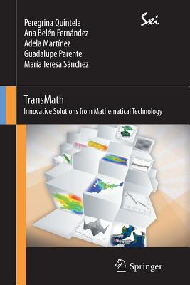 TransMath. Mathematical Technology to Bring Innovative Solutions: Innovative Solutions from Mathematical Technology - Quintela Estevez, Peregrina, and Sanchez Rua, Maria Teresa, and Parente Morales, Guadalupe