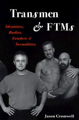 Transmen and Ftm's: Identities, Bodies, Genders, and Sexualities - Cromwell, Jason