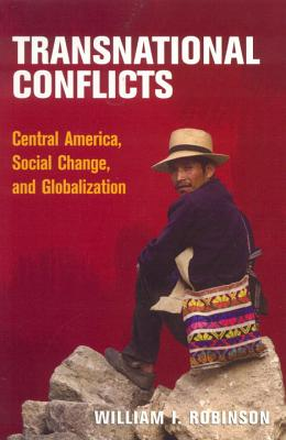 Transnational Conflicts: Central America, Social Change, and Globalization - Robinson, William I, Professor