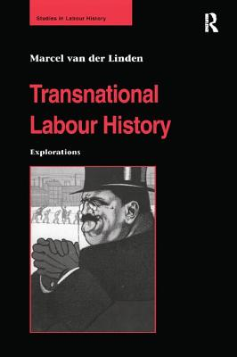 Transnational Labour History: Explorations - Linden, Marcel Van Der
