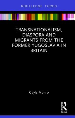 Transnationalism, Diaspora and Migrants from the Former Yugoslavia in Britain - Munro, Gayle