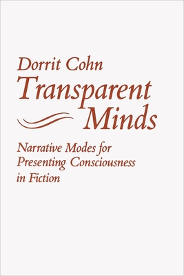 Transparent Minds: Narrative Modes for Presenting Consciousness in Fiction - Cohn, Dorrit, Professor