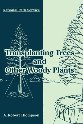 Transplanting Trees and Other Woody Plants - Thompson, A Robert