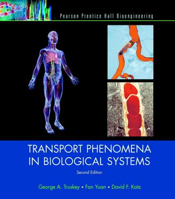 Transport Phenomena in Biological Systems - Truskey, George A, and Yuan, Fan, and Katz, David F