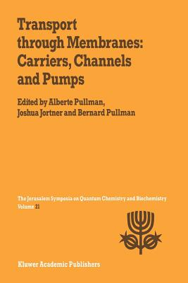 Transport Through Membranes: Carriers, Channels and Pumps: Proceedings of the Twenty-First Jerusalem Symposium on Quantum Chemistry and Biochemistry Held in Jerusalem, Israel, May 16-19, 1988 - Pullman, A (Editor), and Jortner, Joshua (Editor)