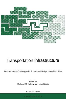 Transportation Infrastructure: Environmental Challenges in Poland and Neighboring Countries - Gutkowski, Richard M (Editor), and Kmita, Jan (Editor)